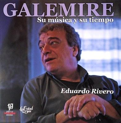 «Galemire, su música y su tiempo», de Eduardo Rivero